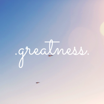 Meant for Greatness